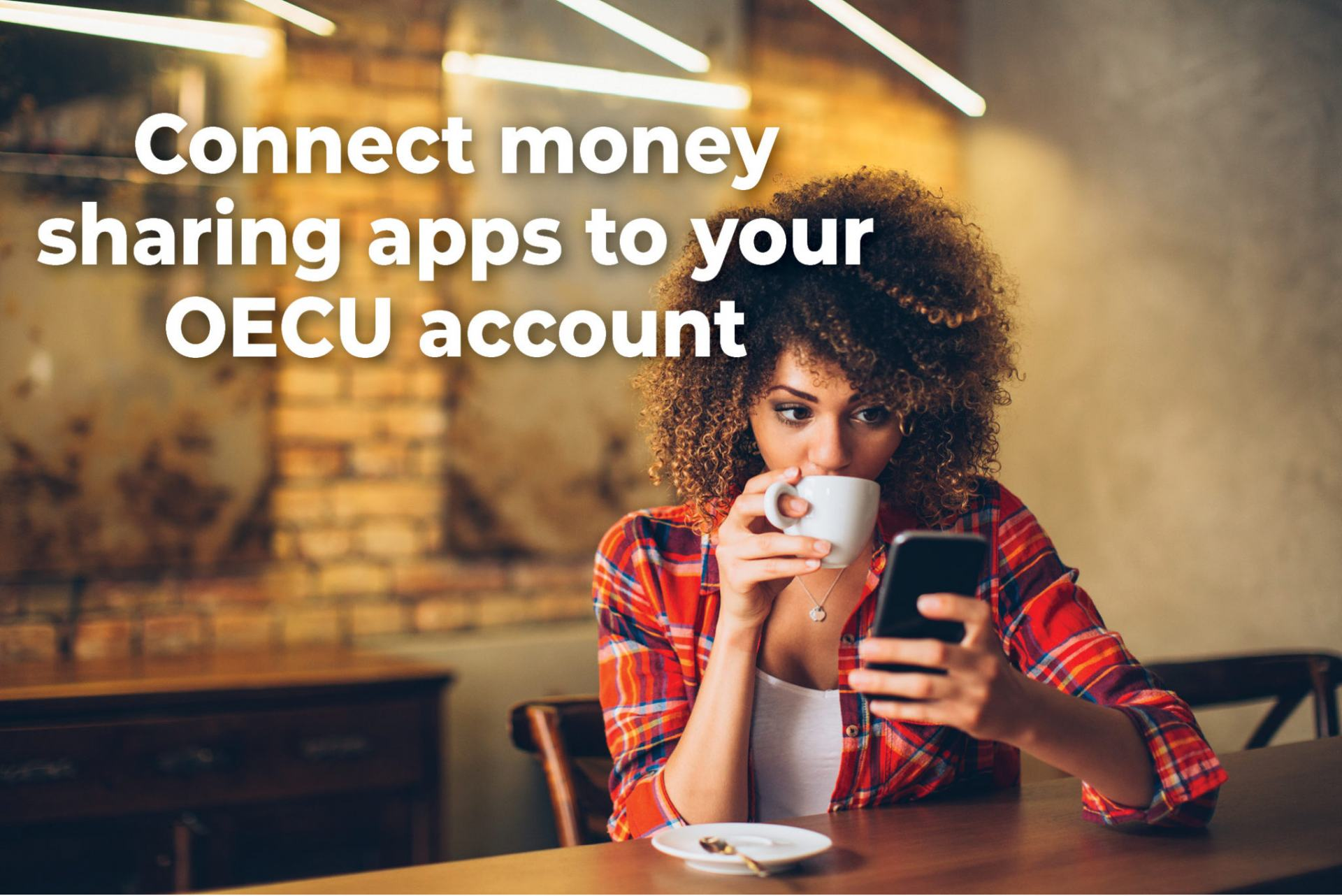 Woman drinking coffee with the text connect money sharing apps to your oecu account.