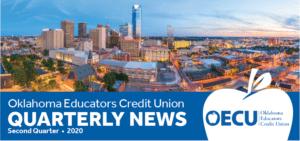 Oklahoma Educators Credit Union Quarterly News, Second Quarter 2020.